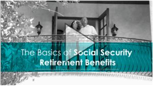 The Basics of Social Security Retirement Benefits